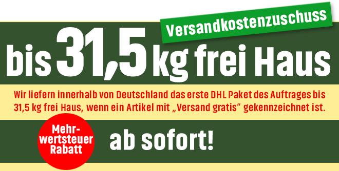 """Versandkostenzuschuss! Wir liefern innerhalb von Deutschland das erste DHL Paket des Auftrages bis 31,5 kg frei Haus, wenn ein Artikel mit """"Versand gratis"""" gekennzeichnet ist.Mehrwertsteuerrabatt ab sofort!"""