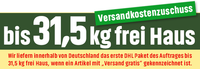 """Versandkostenzuschuss! Wir liefern innerhalb von Deutschland das erste DHL Paket des Auftrages bis 31,5 kg frei Haus, wenn ein Artikel mit """"Versand gratis"""" gekennzeichnet ist."""